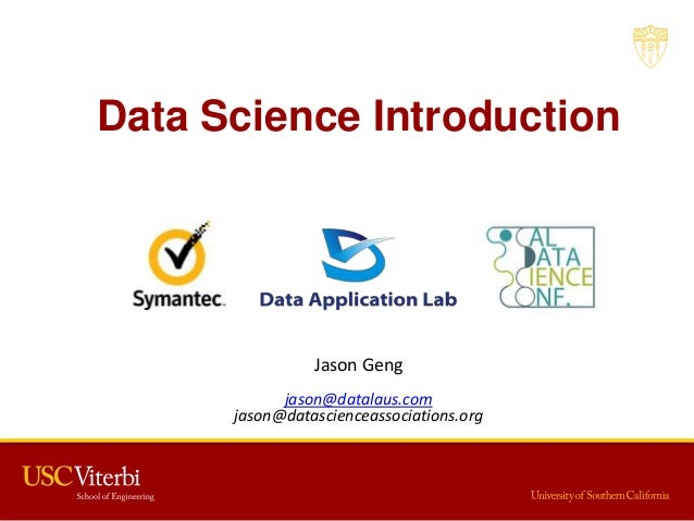 Data Science Introduction Jason Geng jason@datalaus.com jason@datascienceassociations.org