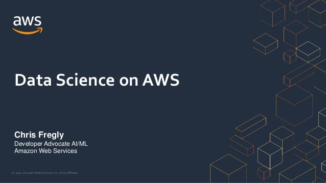 © 2020, Amazon Web Services, Inc. or its Affiliates. Chris Fregly Developer Advocate AI/ML Amazon Web Services Data Scienc...
