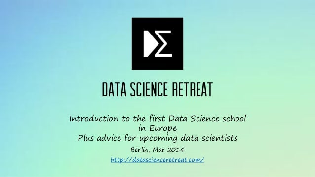 Data Science Retreat Berlin, Mar 2014 http://datascienceretreat.com/ Introduction to the first Data Science school in Euro...