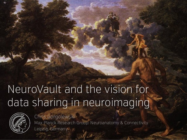 NeuroVault and the vision for data sharing in neuroimaging Chris Gorgolewski Max Planck Research Group: Neuroanatomy & Con...