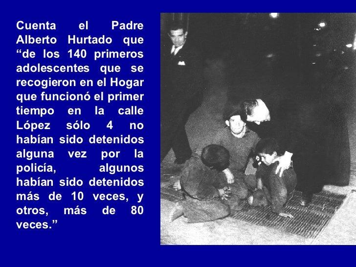 """Cuenta el Padre Alberto Hurtado que """"de los 140 primeros adolescentes que se recogieron en el Hogar que funcionó el primer..."""