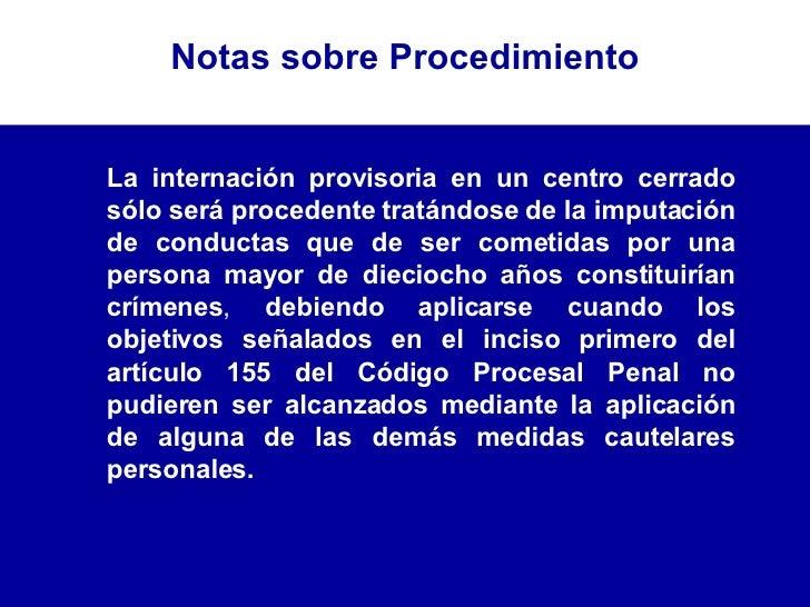 La internación provisoria en un centro cerrado sólo será procedente tratándose de la imputación de conductas que de ser co...