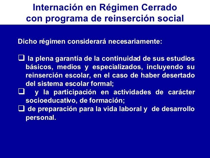 Internación en Régimen Cerrado con programa de reinserción social <ul><li>Dicho régimen considerará necesariamente:  </li>...