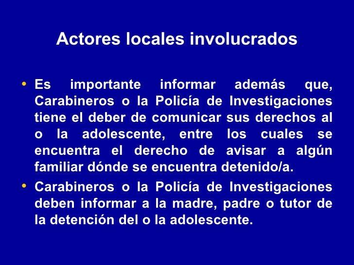 Actores locales involucrados <ul><li>Es importante informar además que, Carabineros o la Policía de Investigaciones tiene ...