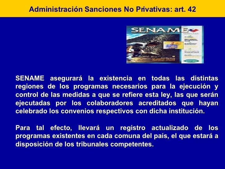 Administración Sanciones No Privativas: art. 42 SENAME asegurará la existencia en todas las distintas regiones de los prog...