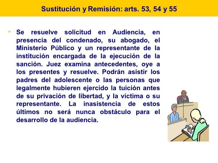 <ul><li>Se resuelve solicitud en Audiencia, en presencia del condenado, su abogado, el Ministerio Público y un representan...