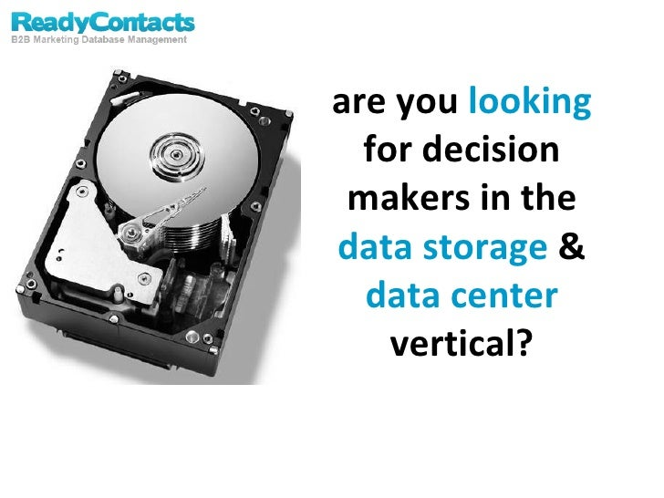 are you  looking  for decision makers in the  data storage  &  data center  vertical?