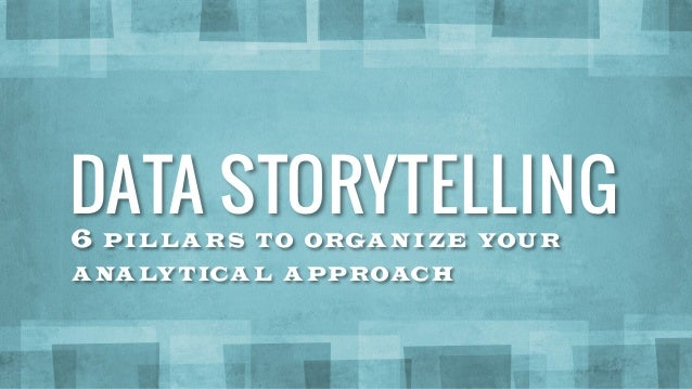 6 PIL LA RS TO ORGANIZE YOUR ANALYTICA L A PPROACH DATA STORYTELLING