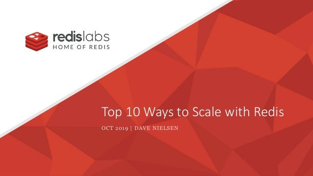 Top 10 Ways to Scale with Redis OCT 2019 | DAVE NIELSEN