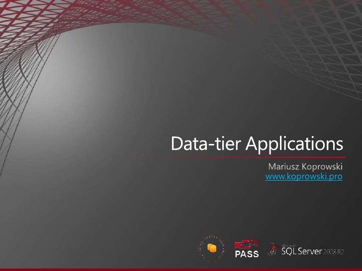 Data-tier Applications<br />Mariusz Koprowski<br />www.koprowski.pro<br />