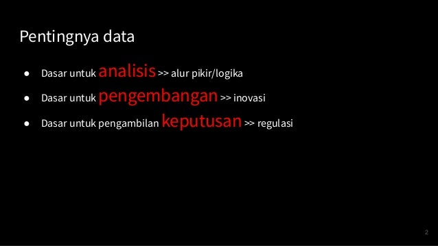 Pentingnya data ● Dasar untuk analisis>> alur pikir/logika ● Dasar untuk pengembangan>> inovasi ● Dasar untuk pengambilan ...