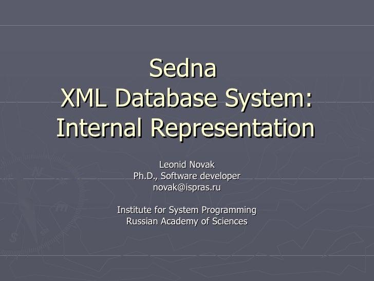 Sedna  XML Database System: Internal Representation Leonid Novak Ph.D., Software developer [email_address] Institute for S...