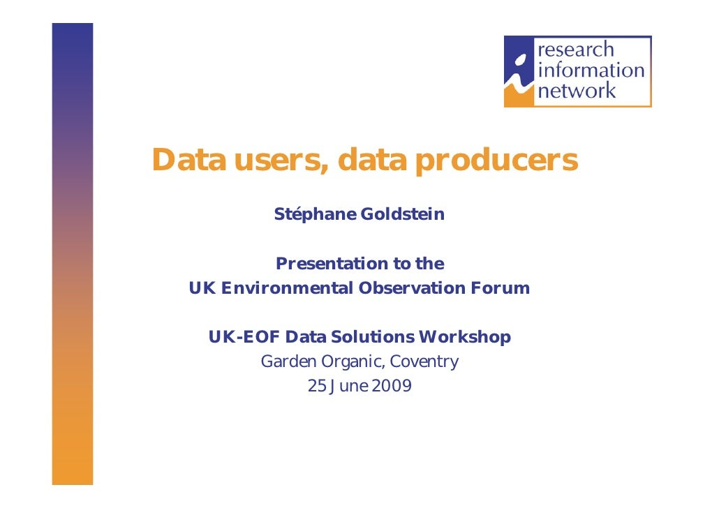 Data users, data producers           Stéphane Goldstein             Presentation to the   UK Environmental Observation For...