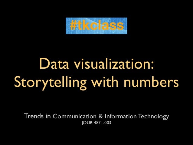 Data visualization:Storytelling with numbers Trends in Communication & Information Technology                    JOUR 4871...