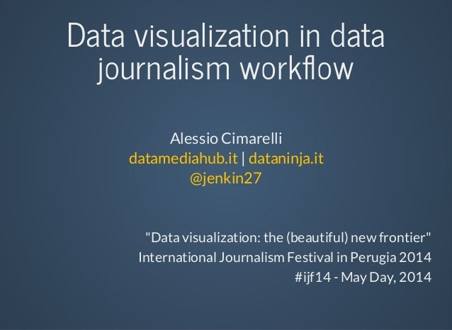 "Data	visualization	in	data journalism	workflow Alessio	Cimarelli 	|	datamediahub.it dataninja.it @jenkin27 ""Data	visualizat..."