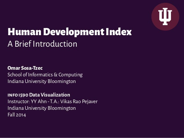 Human Development Index  A Brief Introduction  Omar Sosa-Tzec  School of Informatics & Computing  Indiana University Bloom...
