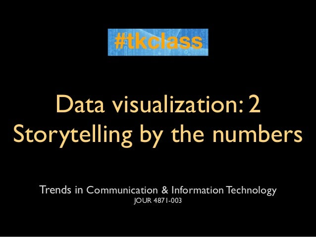 Data visualization: 2Storytelling by the numbers  Trends in Communication & Information Technology                     JOU...