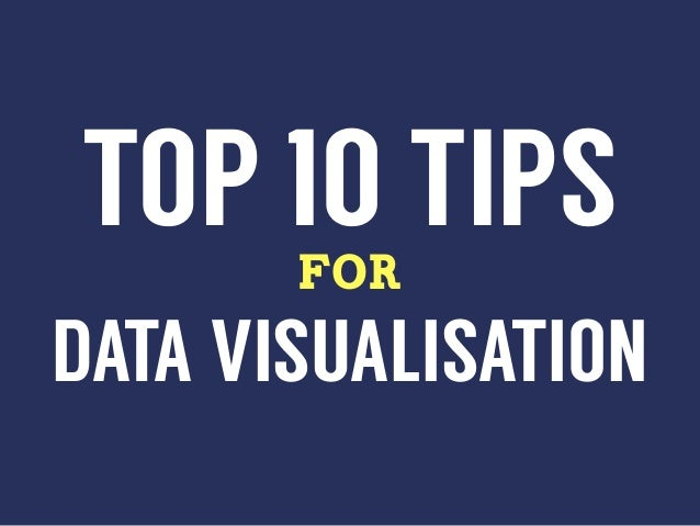Top 10 Tips For Data Visualisation