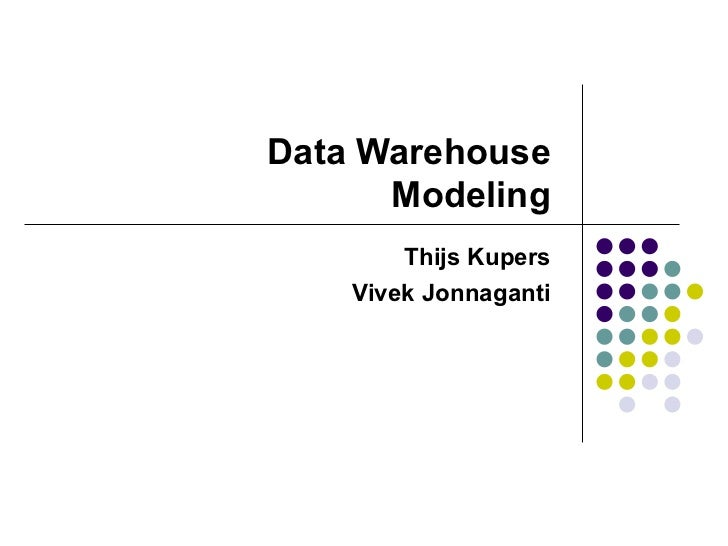 Data Warehouse Modeling Thijs Kupers Vivek Jonnaganti