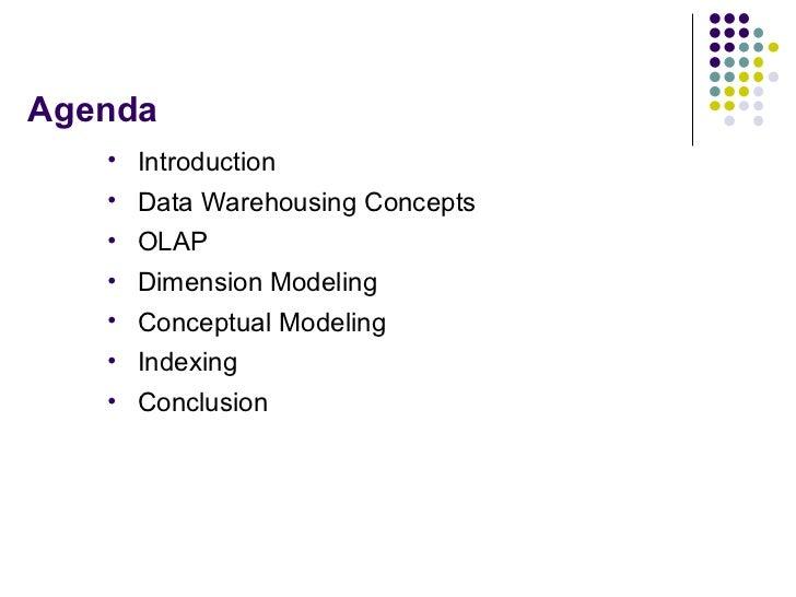 Agenda <ul><li>Introduction </li></ul><ul><li>Data Warehousing Concepts </li></ul><ul><li>OLAP </li></ul><ul><li>Dimension...