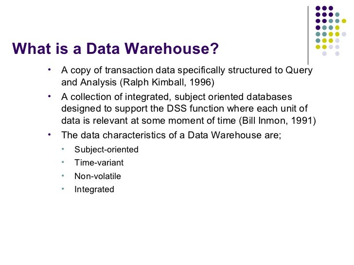 What is a Data Warehouse? <ul><li>A copy of transaction data specifically structured to Query and Analysis (Ralph Kimball,...
