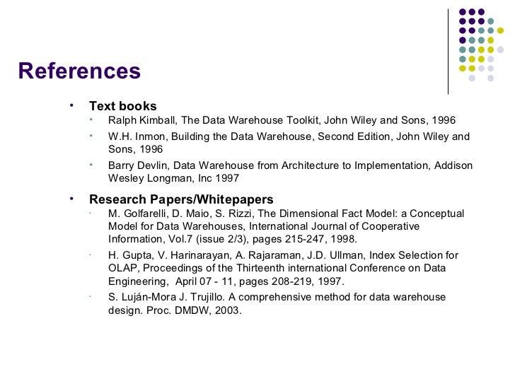 References <ul><li>Text books </li></ul><ul><ul><li>Ralph Kimball, The Data Warehouse Toolkit, John Wiley and Sons, 1996 <...