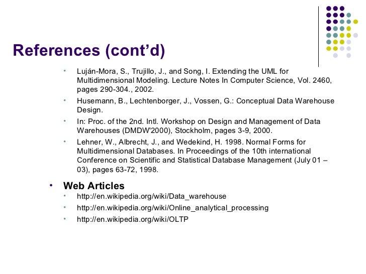 References (cont'd) <ul><ul><li>Luján-Mora, S., Trujillo, J., and Song, I. Extending the UML for Multidimensional Modeling...