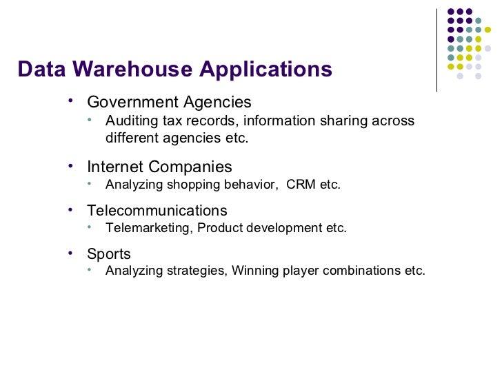 Data Warehouse Applications <ul><li>Government Agencies </li></ul><ul><ul><li>Auditing tax records, information sharing ac...
