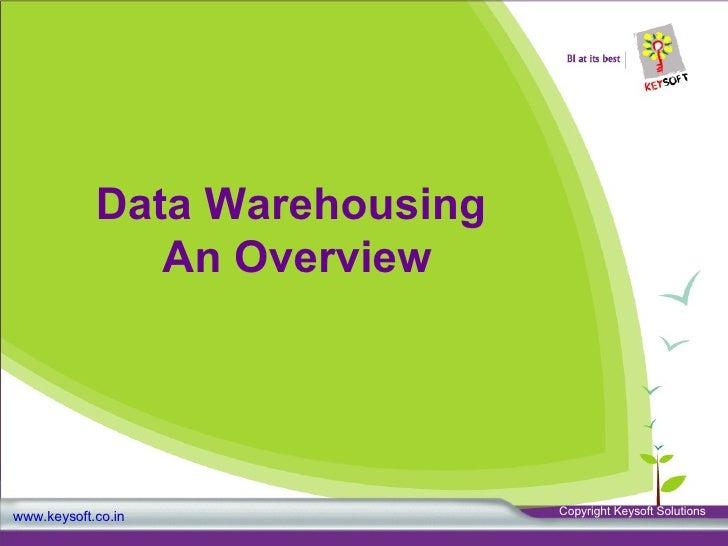 Data Warehousing  An Overview www.keysoft.co.in Copyright Keysoft Solutions