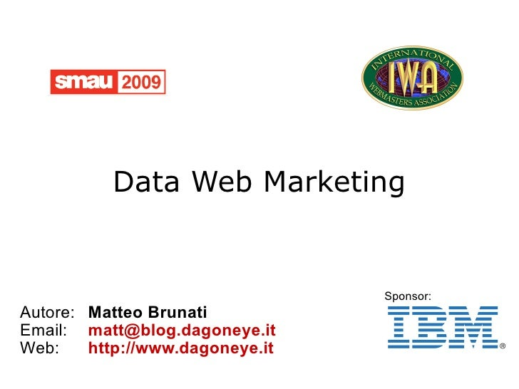 Data Web Marketing                                    Sponsor: Autore: Matteo Brunati Email: matt@blog.dagoneye.it Web:   ...