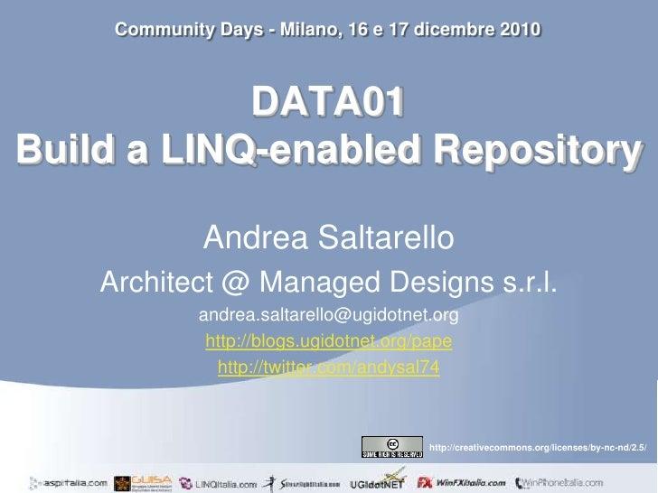 DATA01Build a LINQ-enabledRepository<br />Community Days - Milano, 16 e 17 dicembre 2010<br />Andrea Saltarello<br />Archi...