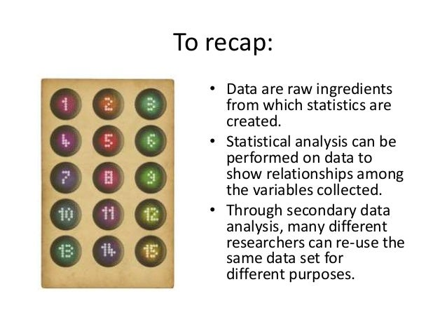 To recap:  • Data are raw ingredients  from which statistics are  created.  • Statistical analysis can be  performed on da...