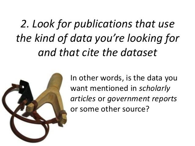 2. Look for publications that use  the kind of data you're looking for  and that cite the dataset  In other words, is the ...