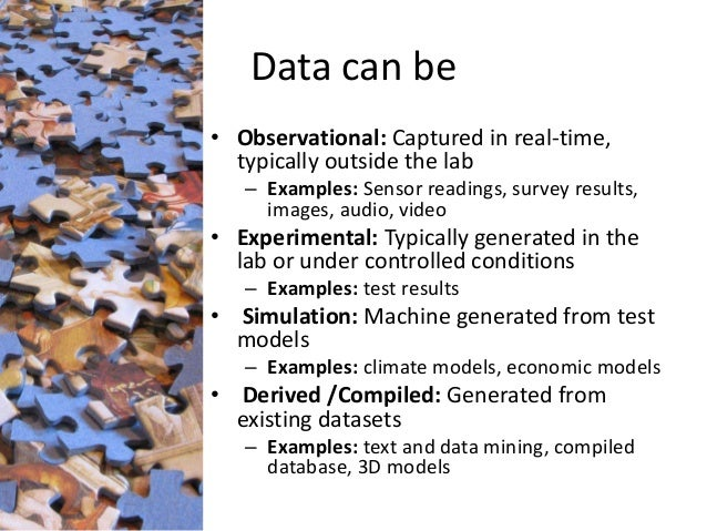 Data can be  • Observational: Captured in real-time,  typically outside the lab  – Examples: Sensor readings, survey resul...