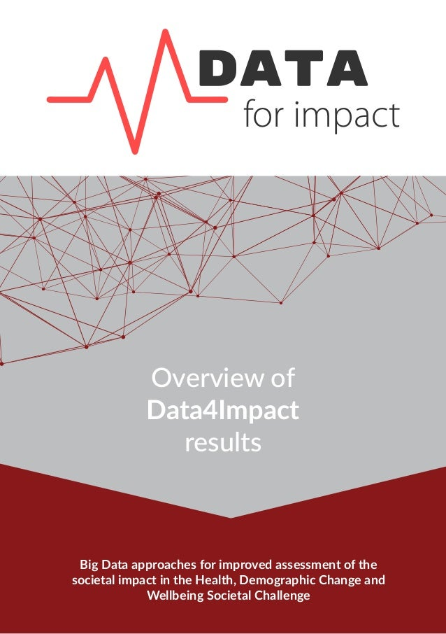 for impact Overview of Data4Impact results Big Data approaches for improved assessment of the societal impact in the Healt...