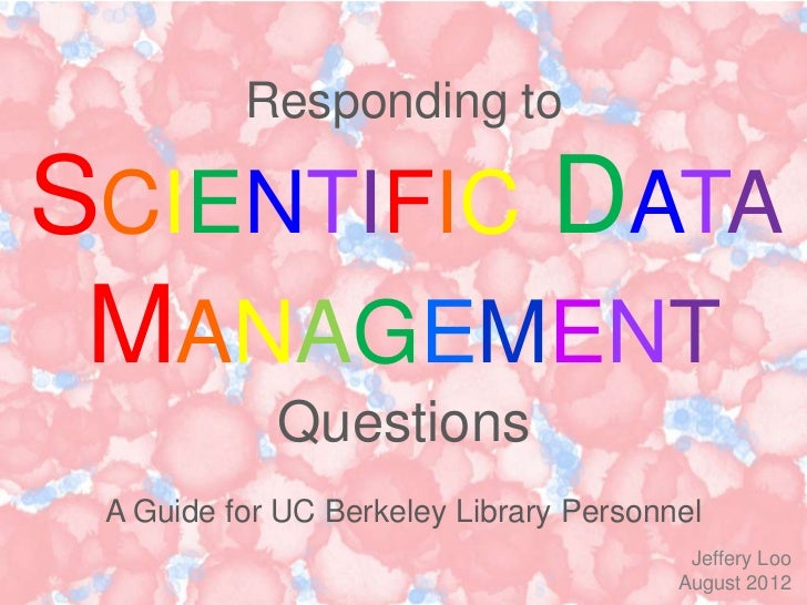 Responding toSCIENTIFIC DATA MANAGEMENT            Questions A Guide for UC Berkeley Library Personnel                    ...