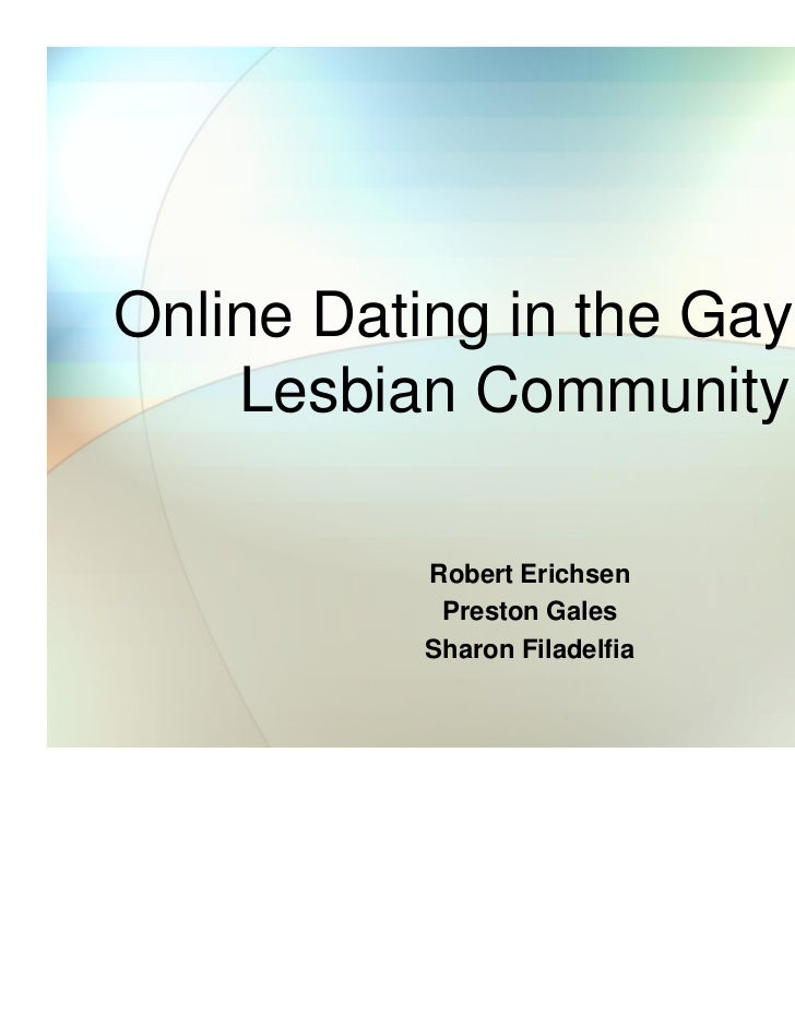Online Dating in the Gay and    Lesbian Community          Robert Erichsen           Preston Gales          Sharon Filadel...