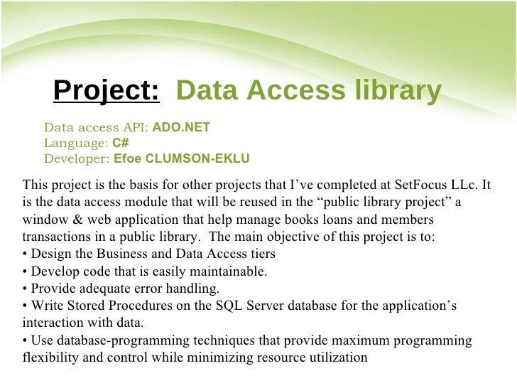 Project:   Data Access library Data access API:   ADO.NET   Language:   C# Developer:  Efoe CLUMSON-EKLU This project is t...