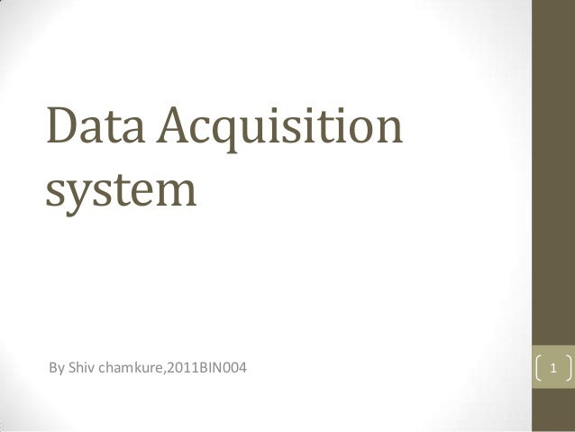 Data Acquisition system By Shiv chamkure,2011BIN004 1