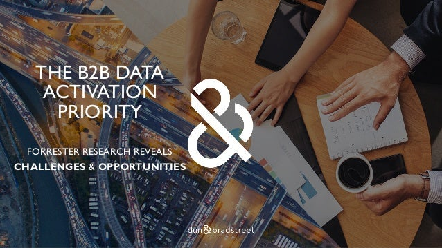 THE B2B DATA ACTIVATION PRIORITY FORRESTER RESEARCH REVEALS CHALLENGES & OPPORTUNITIES