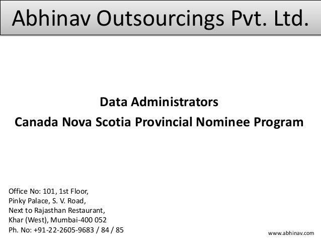Abhinav Outsourcings Pvt. Ltd. Data Administrators Canada Nova Scotia Provincial Nominee Program Office No: 101, 1st Floor...
