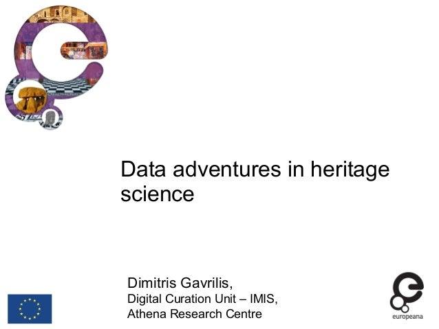 Data adventures in heritage science Dimitris Gavrilis, Digital Curation Unit – IMIS, Athena Research Centre