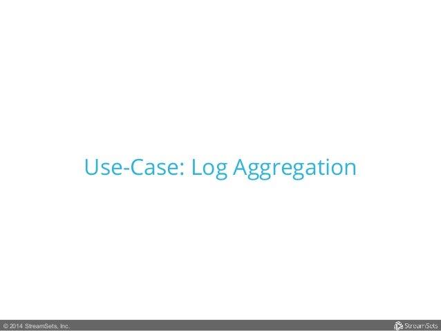 © 2014 StreamSets, Inc.  Use-Case: Log Aggregation