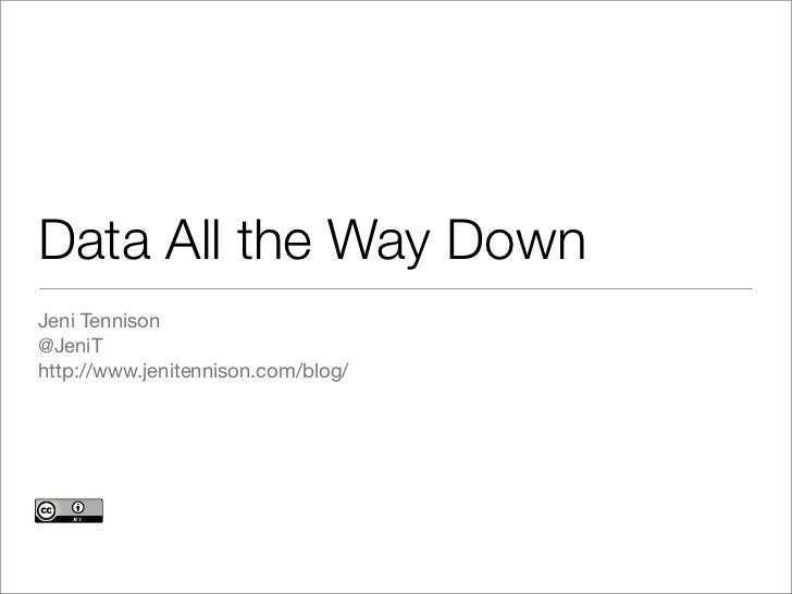 Data All the Way DownJeni Tennison@JeniThttp://www.jenitennison.com/blog/