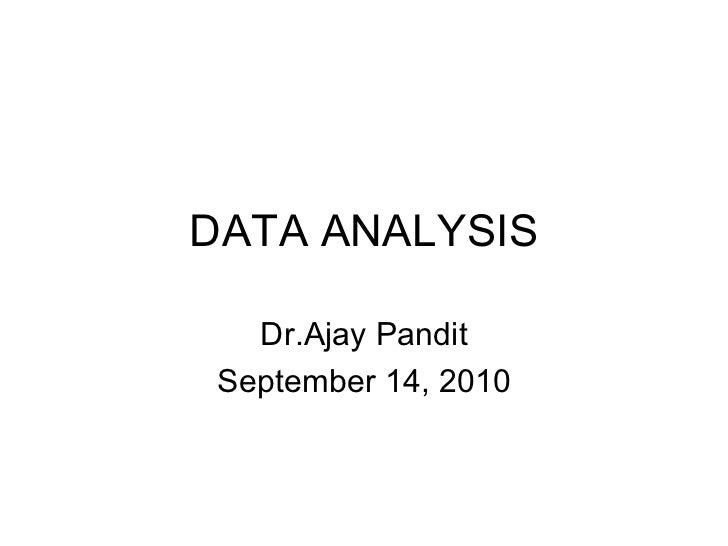 DATA ANALYSIS Dr.Ajay Pandit September 14, 2010