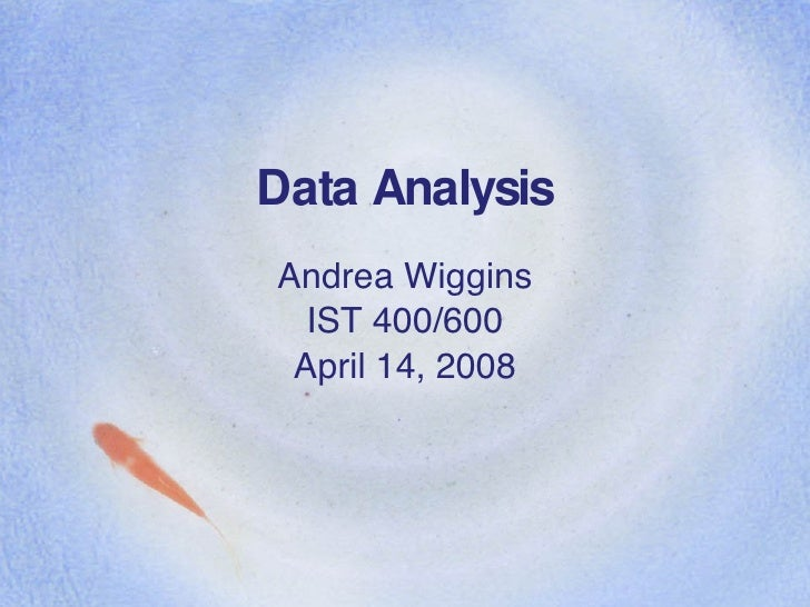Data Analysis Andrea Wiggins IST 400/600 April 14, 2008