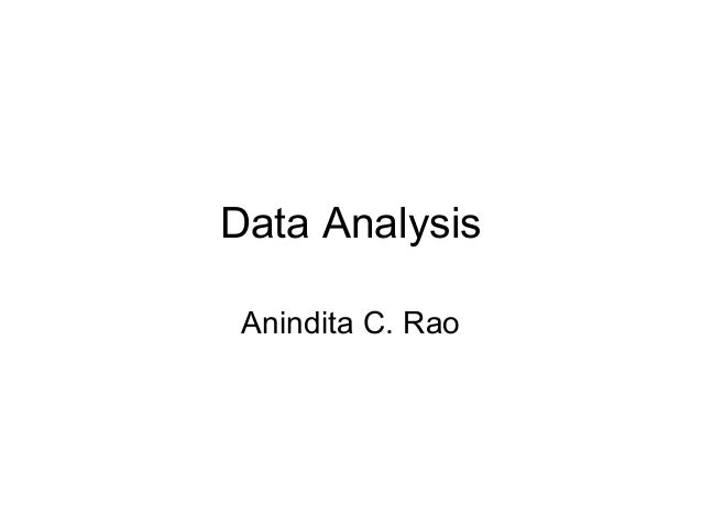 Data Analysis Anindita C. Rao