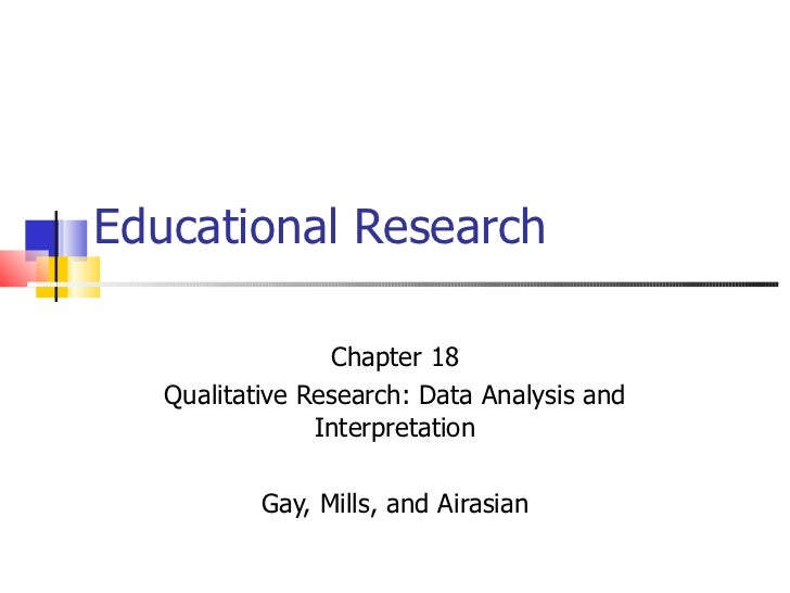 Educational Research                 Chapter 18   Qualitative Research: Data Analysis and                Interpretation   ...