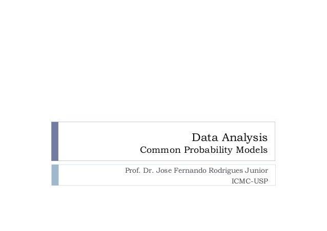 http://publicationslist.org/junio Data Analysis Common Probability Models Prof. Dr. Jose Fernando Rodrigues Junior ICMC-USP