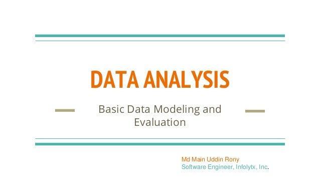 DATA ANALYSIS Basic Data Modeling and Evaluation Md Main Uddin Rony Software Engineer, Infolytx, Inc.